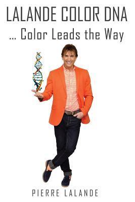 Lalande Color DNA: Color Leads the Way Pierre Lalande