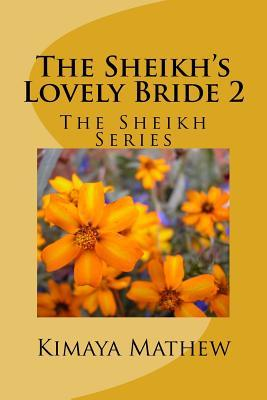 The Sheikhs Lovely Bride 2: The Sheikh Series  by  Kimaya Mathew