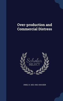 Over-Production and Commercial Distress  by  Uriel H 1832-1902 Crocker