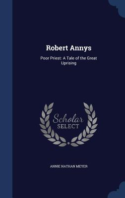Robert Annys: Poor Priest: A Tale of the Great Uprising  by  Annie Nathan Meyer