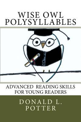 Wise Owl Polysyllables: Advanced Skills for Young Readers  by  Donald L Potter