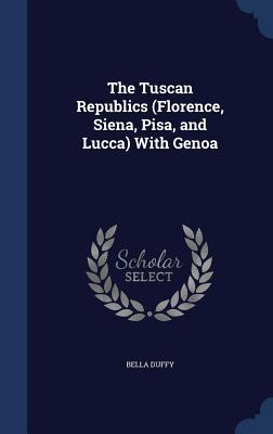 The Tuscan Republics (Florence, Siena, Pisa, and Lucca) with Genoa Bella Duffy