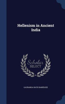 Hellenism in Ancient India  by  Gauranga Nath Banerjee