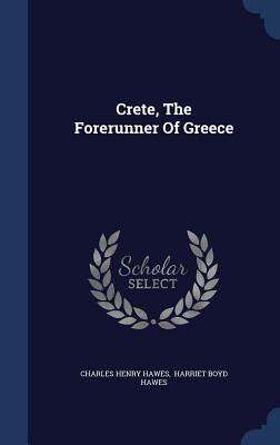 Crete, the Forerunner of Greece  by  Charles Henry Hawes