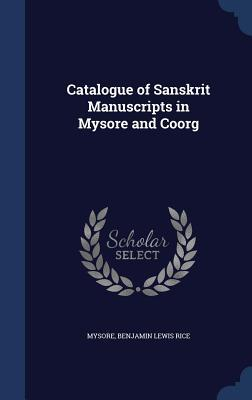 Catalogue of Sanskrit Manuscripts in Mysore and Coorg Mysore