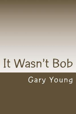 It Wasnt Bob Gary Young