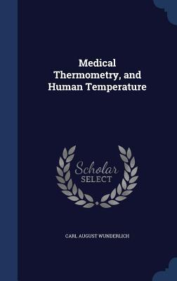 Medical Thermometry, and Human Temperature Carl August Wunderlich