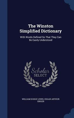 The Winston Simplified Dictionary: With Words Defined So That They Can Be Easily Understood William Dodge Lewis