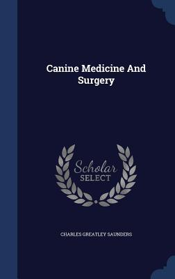 Canine Medicine and Surgery Charles Greatley Saunders