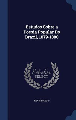 Estudos Sobre a Poesia Popular Do Brazil, 1879-1880  by  Silvio Romero