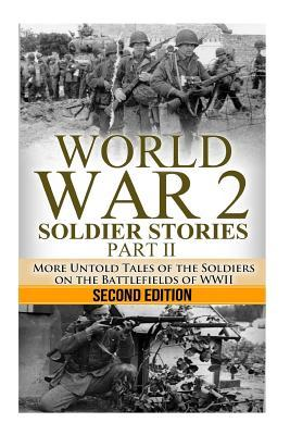World War 2 Soldier Stories Part II: More Untold Tales of the Soldiers on the Battlefields of WWII  by  Ryan Jenkins