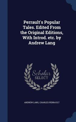 Perraults Popular Tales. Edited from the Original Editions, with Introd. Etc. Andrew Lang by Andrew Lang