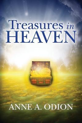 Treasures in Heaven  by  Anne a Odion