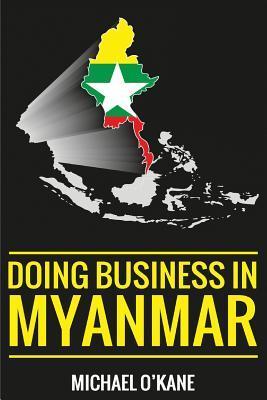 Doing Business in Myanmar  by  Michael OKane