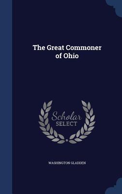 The Great Commoner of Ohio  by  Washington Gladden