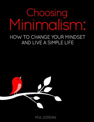 Choosing Minimalism: How to Change Your Mindset and Live a Simple Life  by  Mia Jordan