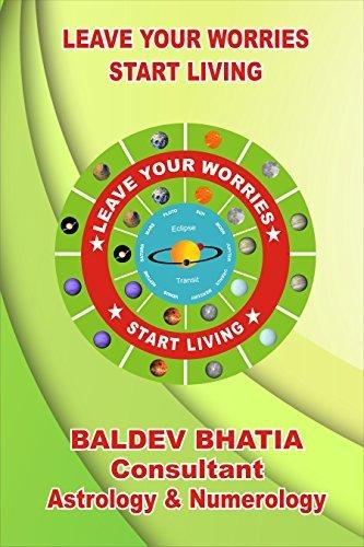 Leave Your Worries: Start Living Baldev Bhatia