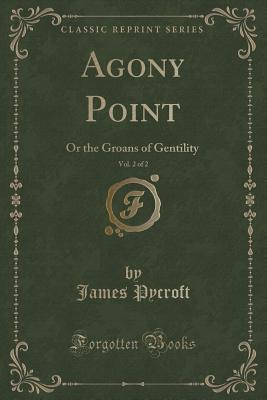 Agony Point, Vol. 2 of 2: Or the Groans of Gentility James Pycroft