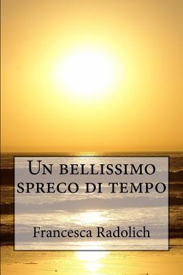 Un Bellissimo Spreco Di Tempo Francesca Radolich