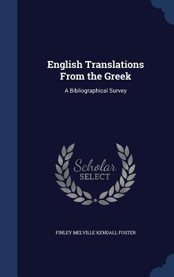 English Translations from the Greek: A Bibliographical Survey  by  Finley Melville Kendall Foster