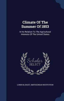 Climate of the Summer of 1853: In Its Relation to the Agricultural Interests of the United States  by  Lorin Blodget