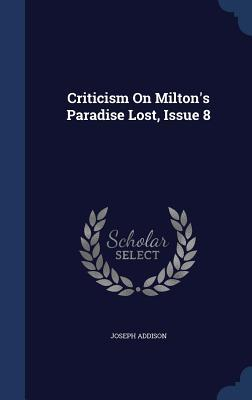 Criticism on Miltons Paradise Lost, Issue 8 Joseph Addison