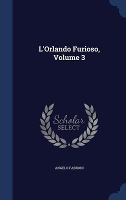 LOrlando Furioso, Volume 3 Angelo Fabroni