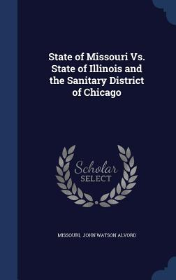 State of Missouri vs. State of Illinois and the Sanitary District of Chicago Missouri John Watson Alvord