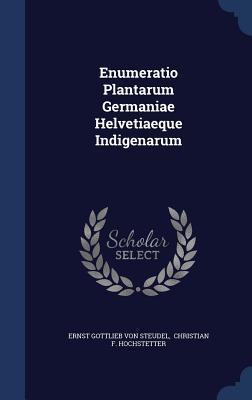 Enumeratio Plantarum Germaniae Helvetiaeque Indigenarum  by  Ernst Gottlieb Von Steudel
