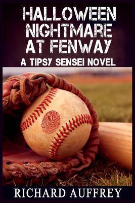 Halloween Nightmare at Fenway: A Tipsy Sensei Novel Richard Auffrey