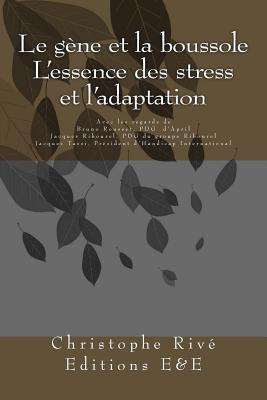 Le Gene Et La Boussole - LEssence Des Stress Et LAdaptation  by  MR Christophe Rive