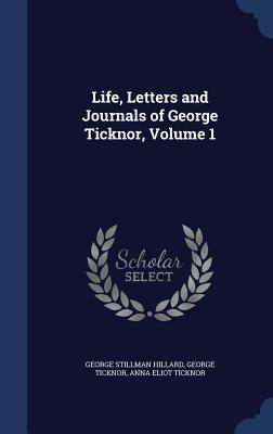 Life, Letters and Journals of George Ticknor, Volume 1  by  George Stillman Hillard