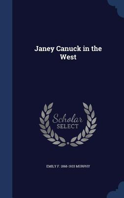 Janey Canuck in the West  by  Emily F 1868-1933 Murphy
