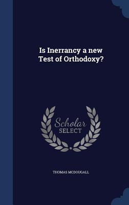 Is Inerrancy a New Test of Orthodoxy?  by  Thomas McDougall