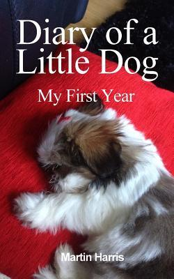 Diary of a Little Dog: My First Year  by  Martin Harris