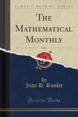 The Mathematical Monthly, Vol. 2 John D Runkle