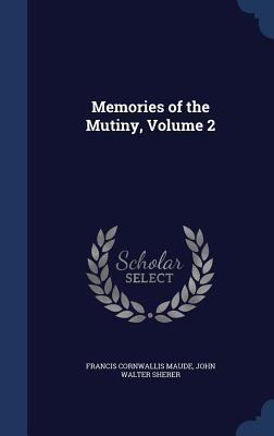 Memories of the Mutiny, Volume 2  by  Francis Cornwallis Maude