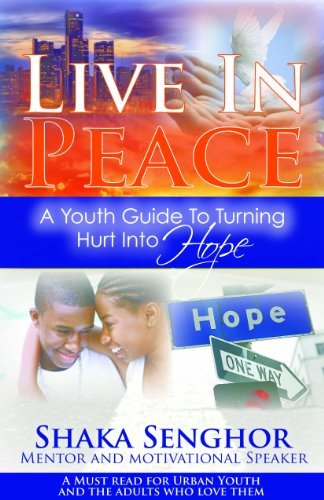 Live in Peace: A Youth Guide to Turning Hurt into Hope Shaka Senghor