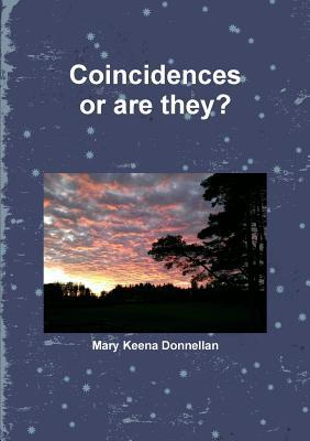 Coincidences... or Are They?  by  Mary Keena Donnellan