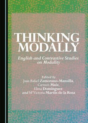 Thinking Modally: English and Contrastive Studies on Modality Elena Dominguez