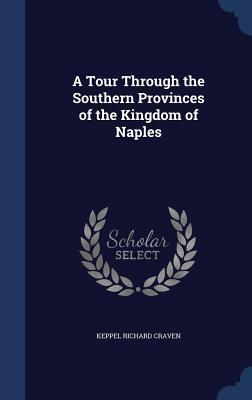 A Tour Through the Southern Provinces of the Kingdom of Naples  by  Keppel Richard Craven
