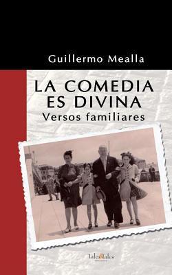 La Comedia Es Divina: Versos Familiares  by  Guille Mealla
