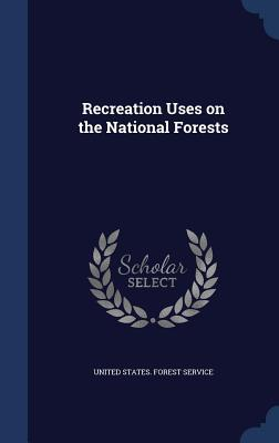 Recreation Uses on the National Forests  by  United States Forest Service