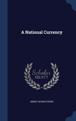 A National Currency Sidney George Fisher