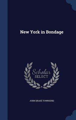 New York in Bondage John Drake Townsend
