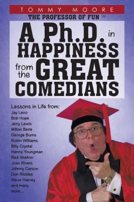 A PH.D. in Happiness from the Great Comedians Tommy Moore