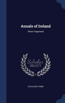 Annals of Ireland: Three Fragments  by  Duald Mac Firbis