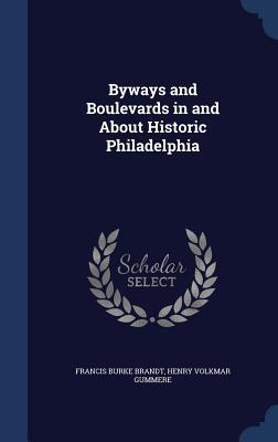 Byways and Boulevards in and about Historic Philadelphia Francis Burke Brandt