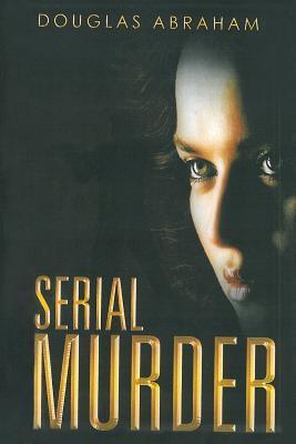 Serial Murder: Countdown to Murder Douglas Abraham