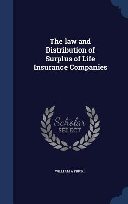 The Law and Distribution of Surplus of Life Insurance Companies  by  William a Fricke